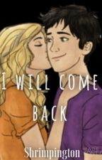 I Will Come Back by Shrimpington