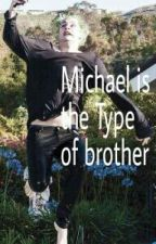 Michael is The Type Of Brother by BlxckIsFlxless