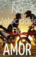 Na Velocidade do Amor by TainaNascimentoo