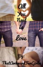 All you need is love ❤️ by ThatAwkwardFanGirl16