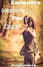 Encontro Marcado por Deus by JessyLoma16