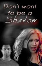 Don't Want To Be A Shadow by sweetadamtina