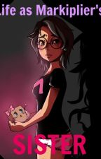 Life as Markiplier's Younger Sister by MultiColoredYoutuber