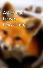 Ashes and Leaves (rewritten) by kaykay55mc