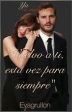 """Ya Es Muy Tarde 3 """" Vuelvo A Ti, Esta Vez Para Siempre"""" by Evagrullon"""