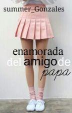 Enamorada Del amigo De papa by summer_Gonzales