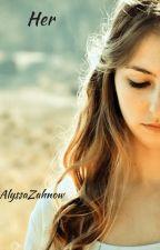 Her by alyssazahnow