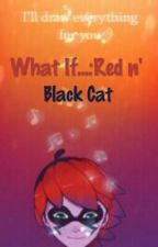 What If...:Red n' Black Cat [Nathinette/Nathaniel x Marinette] #Wattys2016 by Mr-Geeky