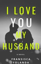I LOVE YOU,MY HUSBAND by FransiscaYolanda