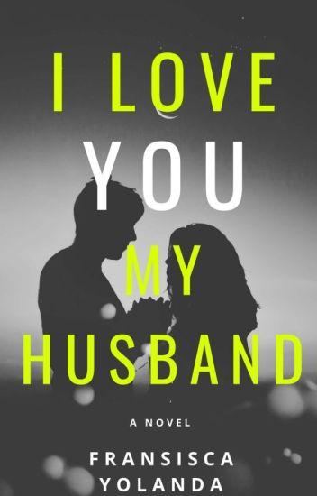 I LOVE YOU,MY HUSBAND