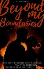 Beyond My Boundaries | ✔ by Sadie_James