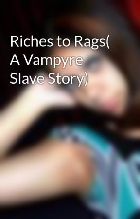 Riches to Rags( A Vampyre Slave Story) by Delaneythevampyre