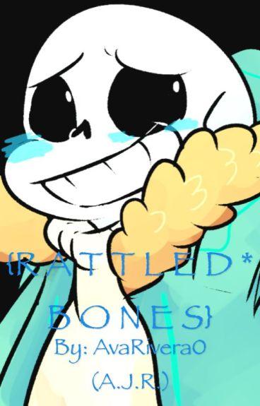 {R A T T L E D * B O N E S} ~ Sans x Reader