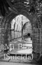 My Blog(Suicida) by _Princess_Alone