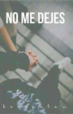No Me Dejes|En Edición  by keniaxbau
