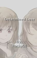 Determined Love | Charisk (COMPLETED)  by RockyDJ