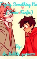Trying Something New (Tomco Fanfic) by da_bubble_queen7777