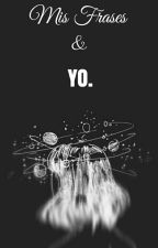Mis Frases & Yo. by -Tffanny-