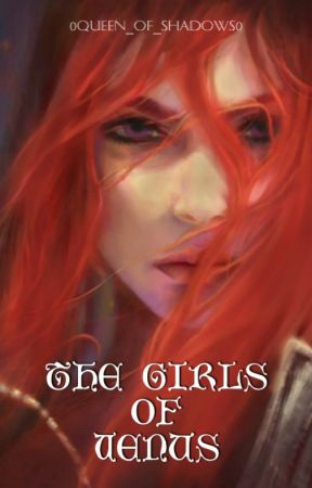 The Girls of Venus (Book #1) by 0Queen_Of_Shadows0