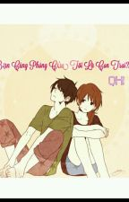 Bạn Cùng Phòng Của Tôi Là Con Trai !!! *Qhi* by MollSerichestor