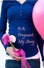 15 & Pregnant: My Story by xXSaigeLovesYouXx