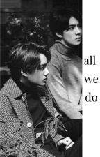 ALL WE DO // SeKai by eraworld