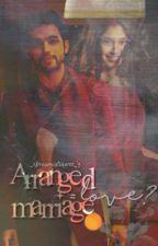 Arranged Marriage=Love? #YourStoryIndia  by _xDreamCatcherxx_