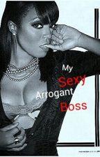 My Sexy Arrogant Boss by MeshaBooo