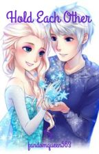 Hold Each Other: A Jelsa/Disney/Dream Works Fanfiction by -BatPhan-