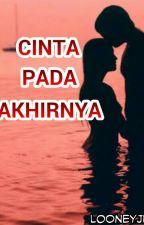 CINTA PADA AKHIRNYA by LooneyJune7