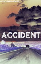 Accident |Book 1| by OyasumiKuro101