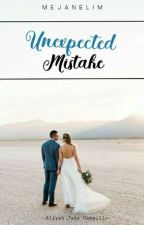 UnExpected Mistakes (COMPLETED)  #Watty2016 by meJaneLim