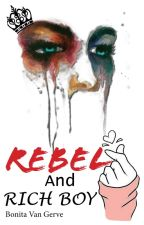 Rebel and Rich Boy- Book 2 by Bonza101