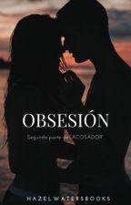 OBSESIÓN (SEGUNDA PARTE DE ACOSADOR) by HazelWatersBooks