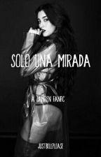 Solo Una Mirada (One Shot Camren) by kriptonian