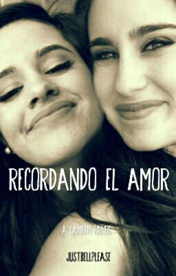 Recordando El Amor (One Shot Camren)