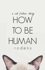How To Be Human [summer 2016] by rodens