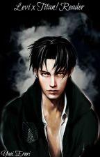 Levi x Titan! Reader by Yaoi_Eruri