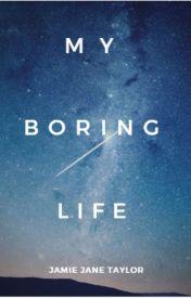 My Boring Life...... by xJJTaylorx