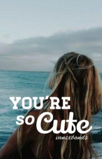 you're so cute ➽ lrh