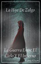 La Hija De Zalgo (Una Chica Sin Sentimientos) by AlisonGamboa12