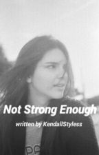 Not Strong Enough by KendallStyless