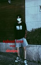+about love [myg] by dihaelim-