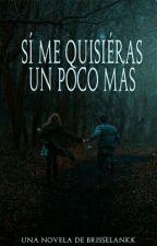 Si Me Quisiéras Un Poco Más by Brisselankk