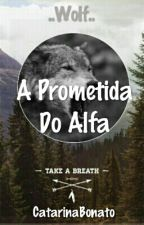 A Prometida Do Alfa by booniezabine