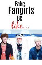 Fake Fangirls be Like... by -Hisoka-