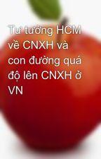 Tư tưởng HCM về CNXH và con đường quá độ lên CNXH ở VN by dengmei
