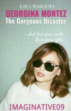 Georgina Montez, The Gorgeous Disaster ✔ by Imaginative09