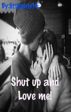 Shut Up And Love Me by littlegirly14