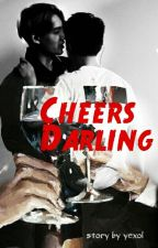 Cheers Darling 《One Shot》 by yexol_